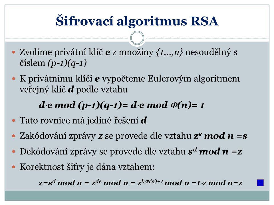 Šifrovací algoritmus RSA Zvolíme privátní klíč e z množiny {1,..,n} nesoudělný s číslem (p-1)(q-1) K privátnímu klíči e vypočteme Eulerovým algoritmem
