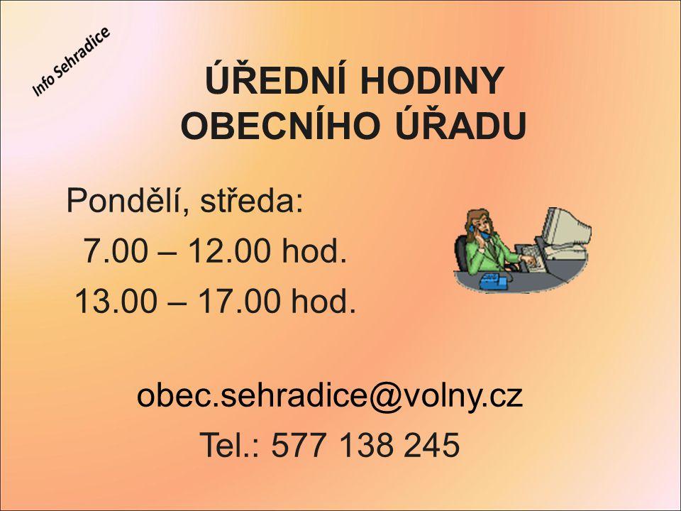 ÚŘEDNÍ HODINY OBECNÍHO ÚŘADU Pondělí, středa: 7.00 – 12.00 hod. 13.00 – 17.00 hod. obec.sehradice@volny.cz Tel.: 577 138 245