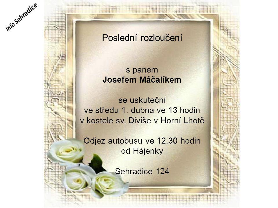 Farní zprávy Poslední rozloučení s panem Josefem Máčalíkem se uskuteční ve středu 1. dubna ve 13 hodin v kostele sv. Diviše v Horní Lhotě Odjez autobu