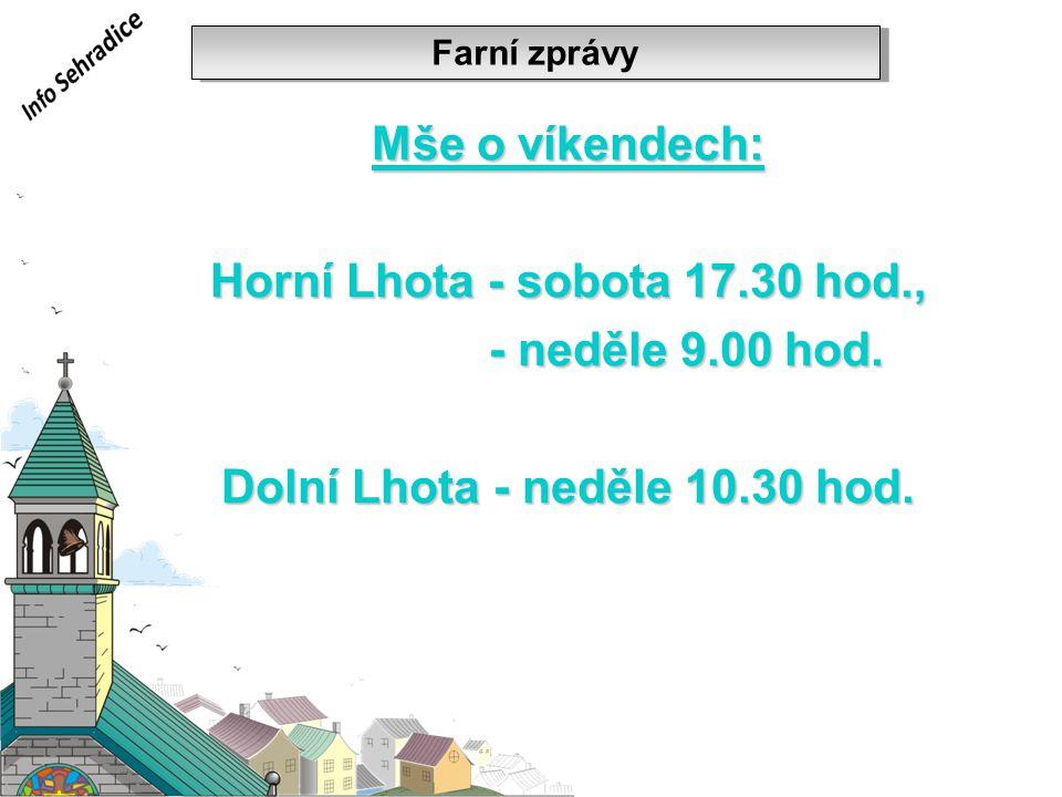Mše o víkendech: Horní Lhota - sobota 17.30 hod., - neděle 9.00 hod. - neděle 9.00 hod. Dolní Lhota - neděle 10.30 hod. Farní zprávy