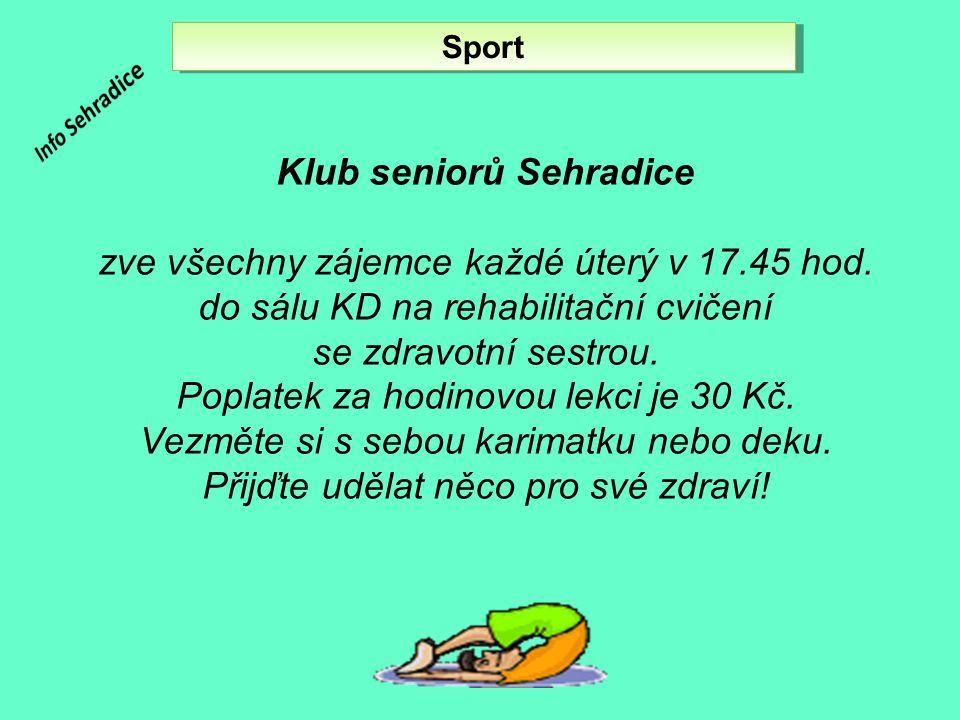 Sport Klub seniorů Sehradice zve všechny zájemce každé úterý v 17.45 hod. do sálu KD na rehabilitační cvičení se zdravotní sestrou. Poplatek za hodino