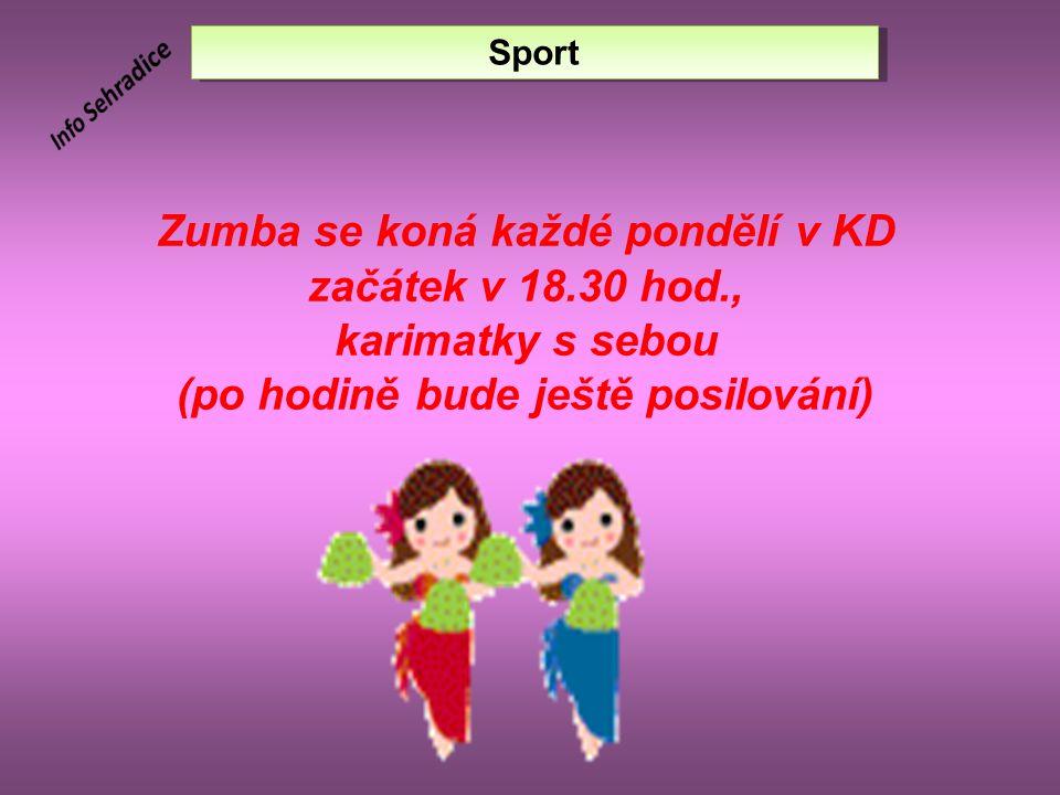 Zumba se koná každé pondělí v KD začátek v 18.30 hod., karimatky s sebou (po hodině bude ještě posilování) Sport