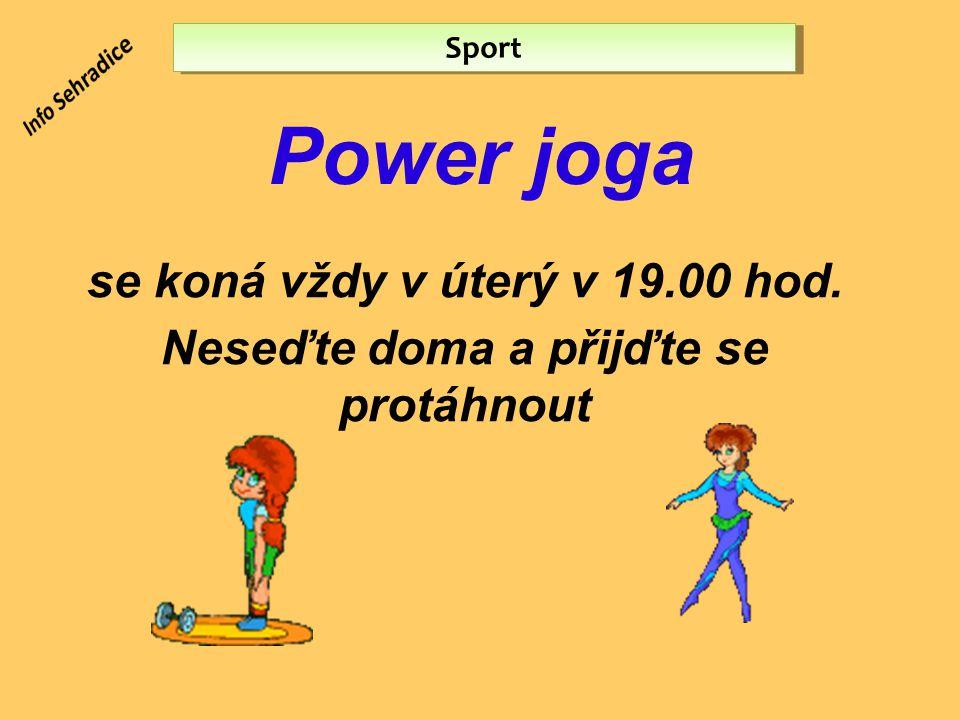 Power joga Sport se koná vždy v úterý v 19.00 hod. Neseďte doma a přijďte se protáhnout