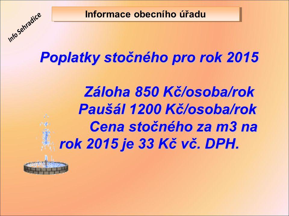 Poplatky stočného pro rok 2015 Záloha 850 Kč/osoba/rok Záloha 850 Kč/osoba/rok Paušál 1200 Kč/osoba/rok Paušál 1200 Kč/osoba/rok Cena stočného za m3 n