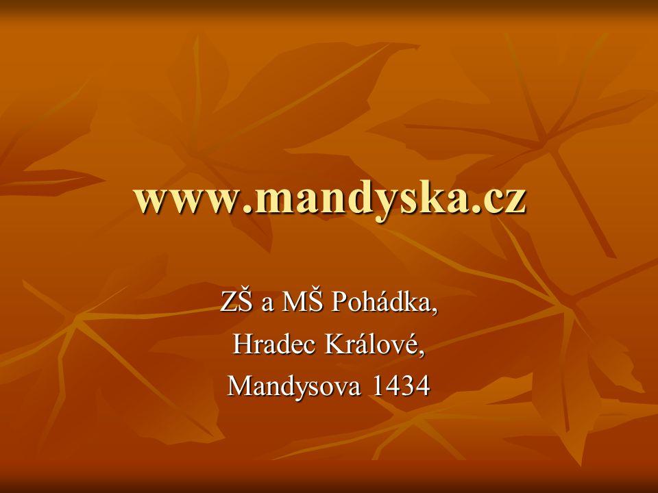 www.mandyska.cz ZŠ a MŠ Pohádka, Hradec Králové, Mandysova 1434