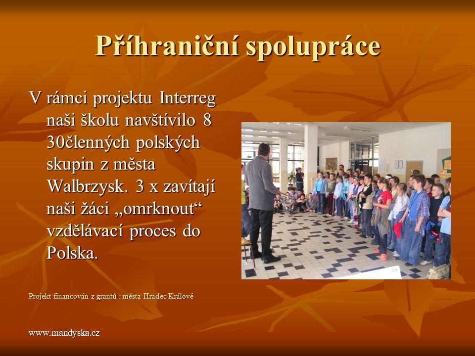 Příhraniční spolupráce V rámci projektu Interreg naši školu navštívilo 8 30členných polských skupin z města Walbrzysk.