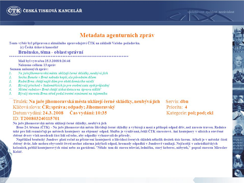 Metadata agenturních zpráv Tento výběr byl připraven z aktuálního zpravodajství ČTK na základě Vašeho požadavku.