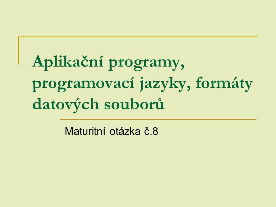 Aplikační programy, programovací jazyky, formáty datových souborů Maturitní otázka č.8