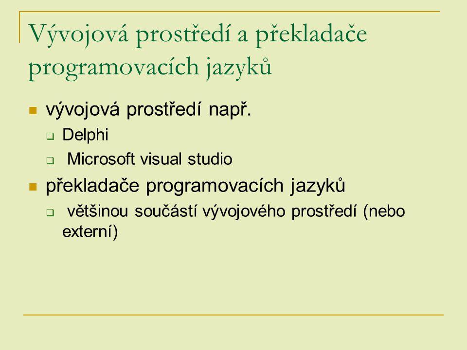 Vývojová prostředí a překladače programovacích jazyků vývojová prostředí např.  Delphi  Microsoft visual studio překladače programovacích jazyků  v