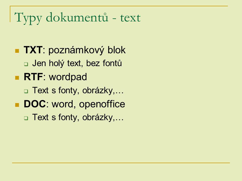 Typy dokumentů - text TXT: poznámkový blok  Jen holý text, bez fontů RTF: wordpad  Text s fonty, obrázky,… DOC: word, openoffice  Text s fonty, obr