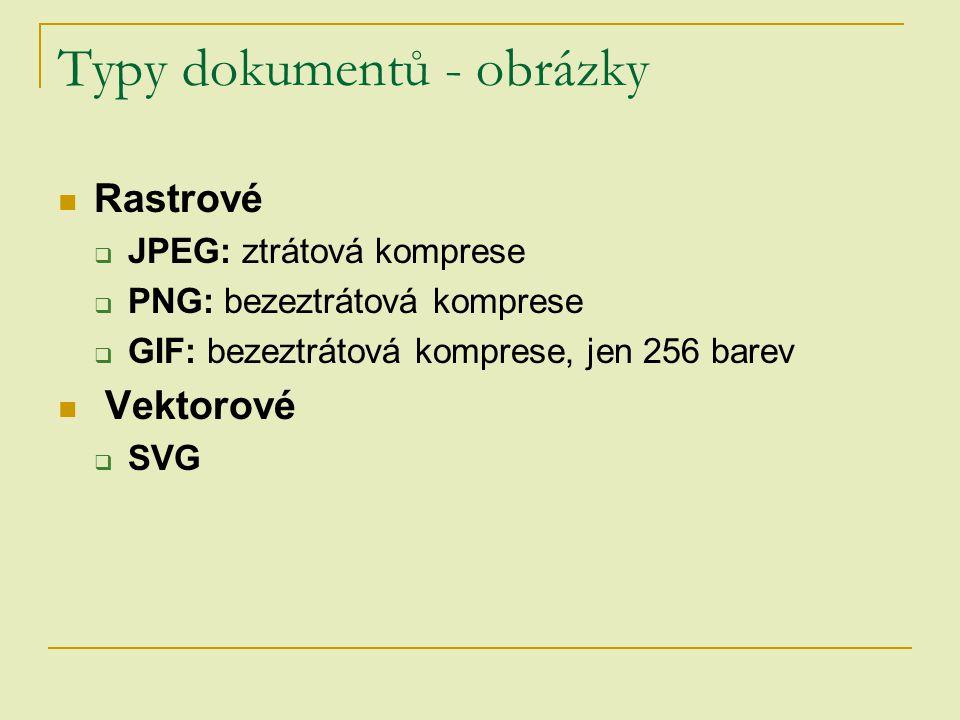 Typy dokumentů - obrázky Rastrové  JPEG: ztrátová komprese  PNG: bezeztrátová komprese  GIF: bezeztrátová komprese, jen 256 barev Vektorové  SVG