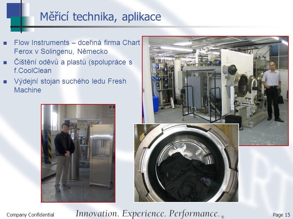 Company Confidential Page 15 Měřicí technika, aplikace Flow Instruments – dceřiná firma Chart Ferox v Solingenu, Německo Čištění oděvů a plastů (spolu