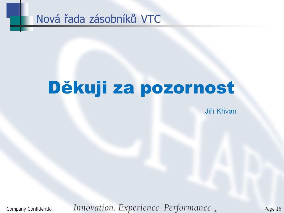 Company Confidential Page 16 Nová řada zásobníků VTC Děkuji za pozornost Jiří Křivan