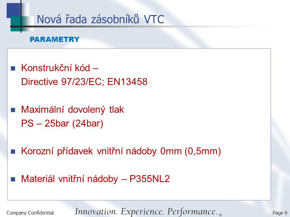 Company Confidential Page 9 Nová řada zásobníků VTC Konstrukční kód – Directive 97/23/EC; EN13458 Maximální dovolený tlak PS – 25bar (24bar) Korozní p