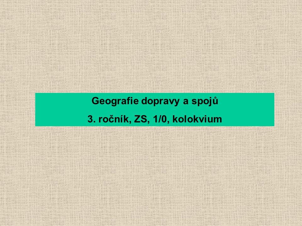 Geografie dopravy a spojů 3. ročník, ZS, 1/0, kolokvium