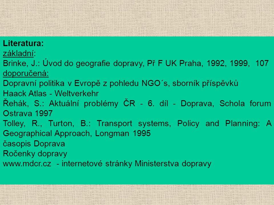 Literatura: základní: Brinke, J.: Úvod do geografie dopravy, Př F UK Praha, 1992, 1999, 107 doporučená: Dopravní politika v Evropě z pohledu NGO´s, sb