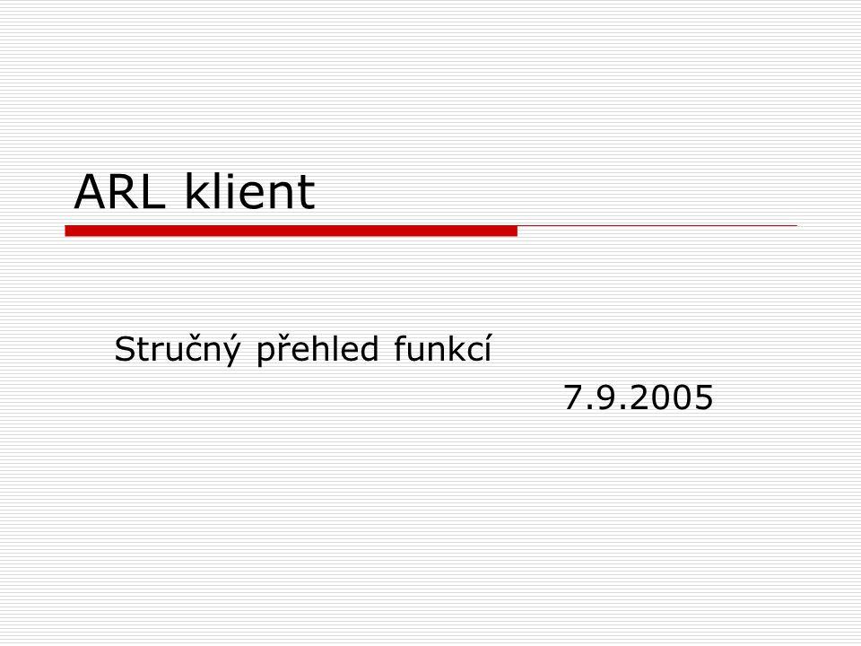 ARL klient Stručný přehled funkcí 7.9.2005