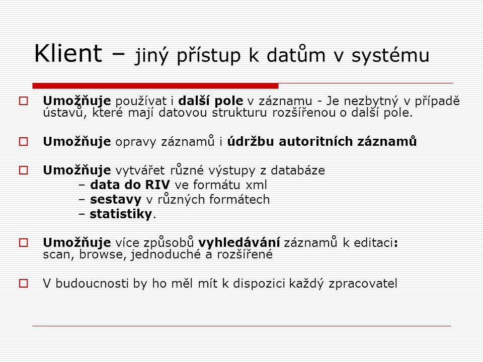Klient – jiný přístup k datům v systému  Umožňuje používat i další pole v záznamu - Je nezbytný v případě ústavů, které mají datovou strukturu rozšířenou o další pole.