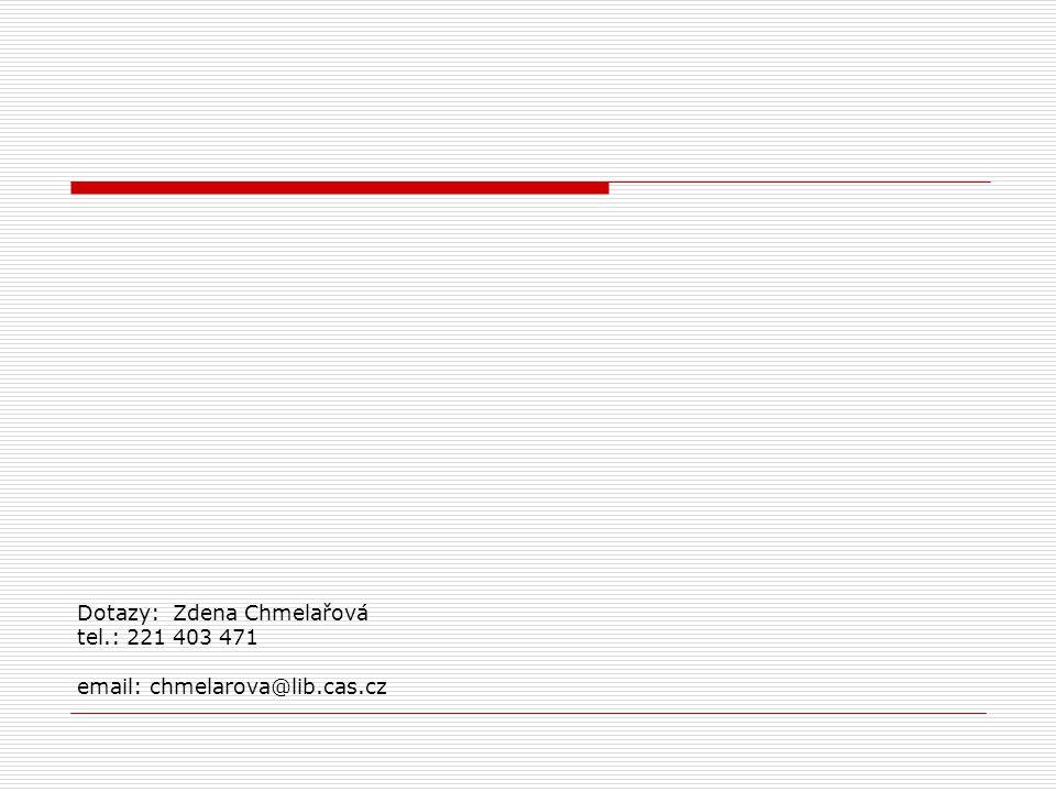 Dotazy: Zdena Chmelařová tel.: 221 403 471 email: chmelarova@lib.cas.cz