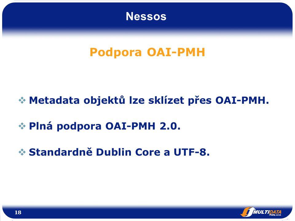 Nessos Podpora OAI-PMH  Metadata objektů lze sklízet přes OAI-PMH.