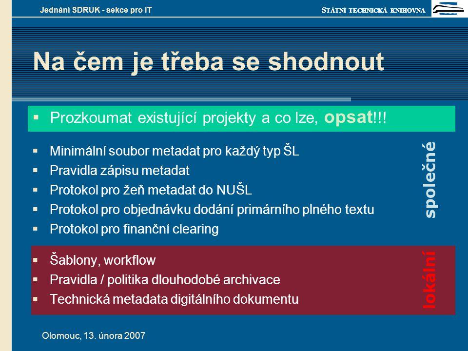 S TÁTNÍ TECHNICKÁ KNIHOVNA Olomouc, 13. února 2007 Jednání SDRUK - sekce pro IT lokální Na čem je třeba se shodnout  Prozkoumat existující projekty a