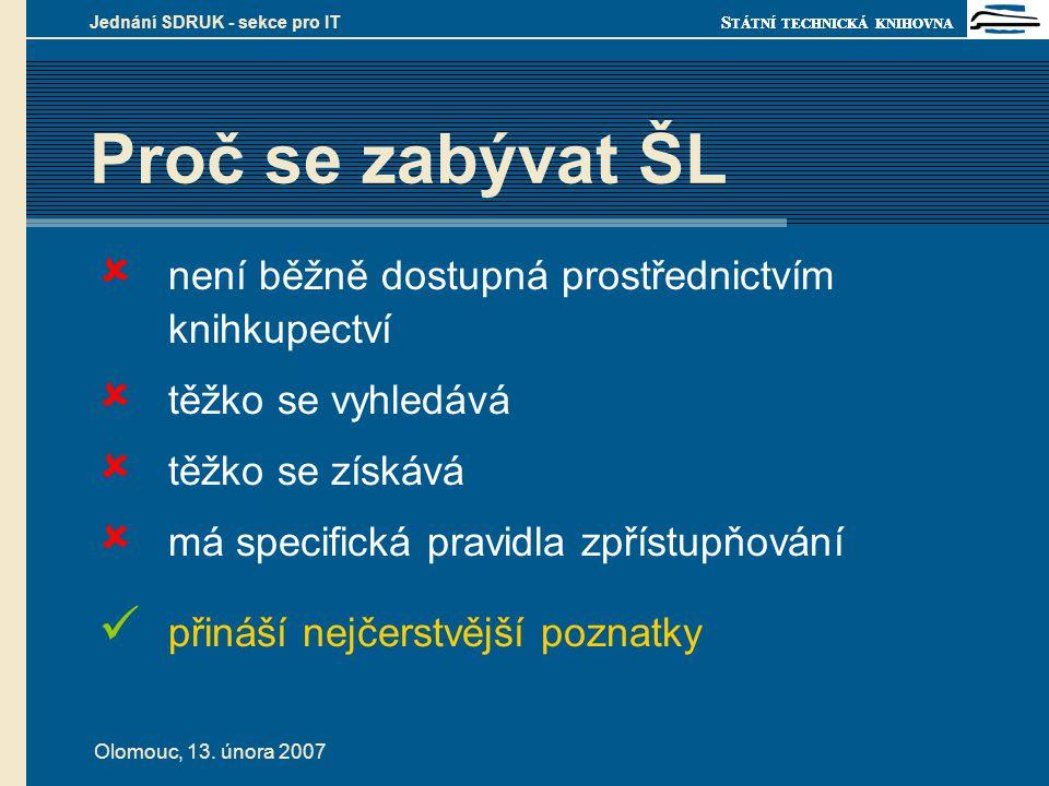 S TÁTNÍ TECHNICKÁ KNIHOVNA Olomouc, 13. února 2007 Jednání SDRUK - sekce pro IT Proč se zabývat ŠL  není běžně dostupná prostřednictvím knihkupectví