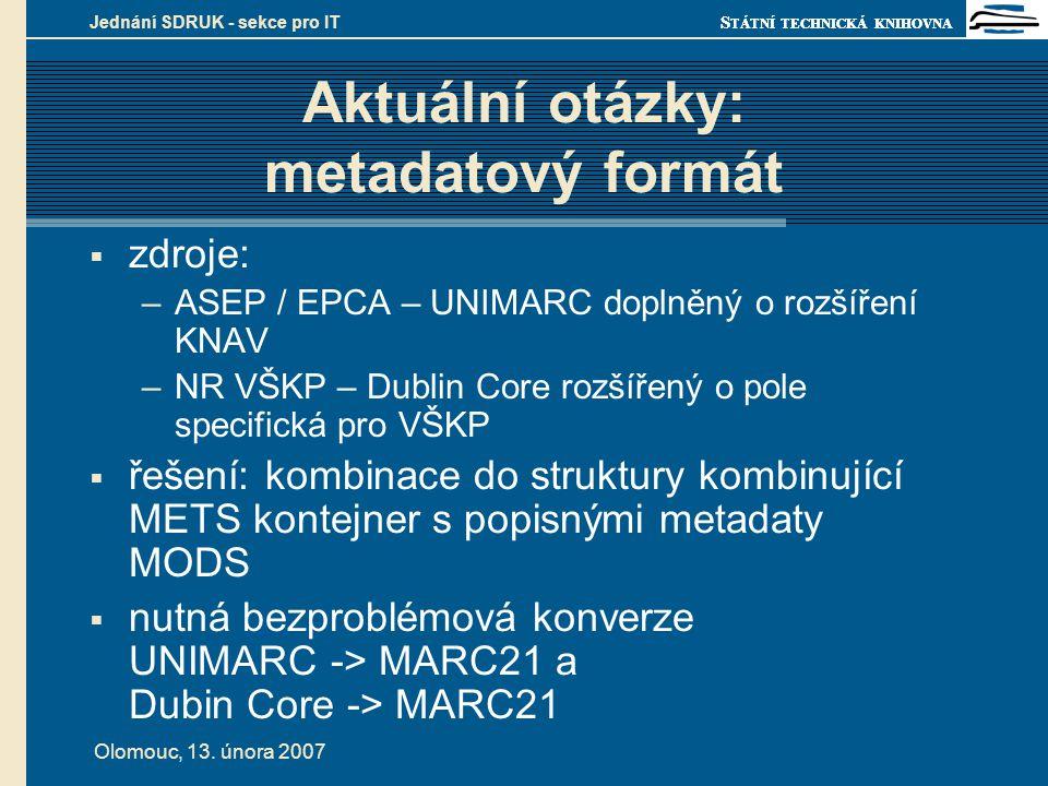 S TÁTNÍ TECHNICKÁ KNIHOVNA Olomouc, 13. února 2007 Jednání SDRUK - sekce pro IT Aktuální otázky: metadatový formát  zdroje: –ASEP / EPCA – UNIMARC do