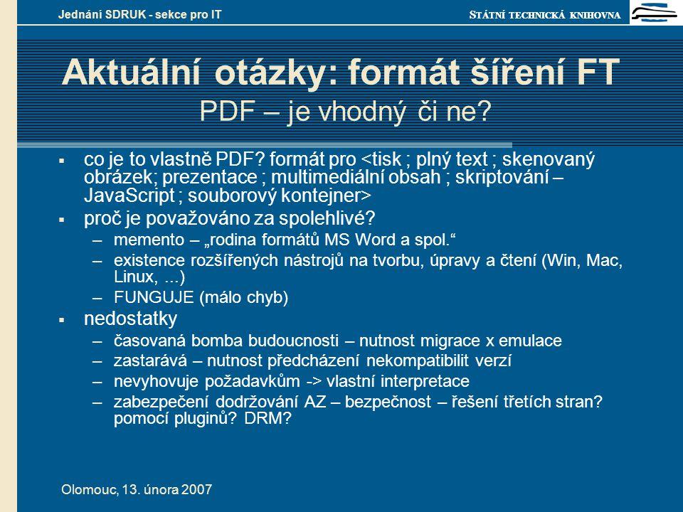 S TÁTNÍ TECHNICKÁ KNIHOVNA Olomouc, 13. února 2007 Jednání SDRUK - sekce pro IT Aktuální otázky: formát šíření FT PDF – je vhodný či ne?  co je to vl