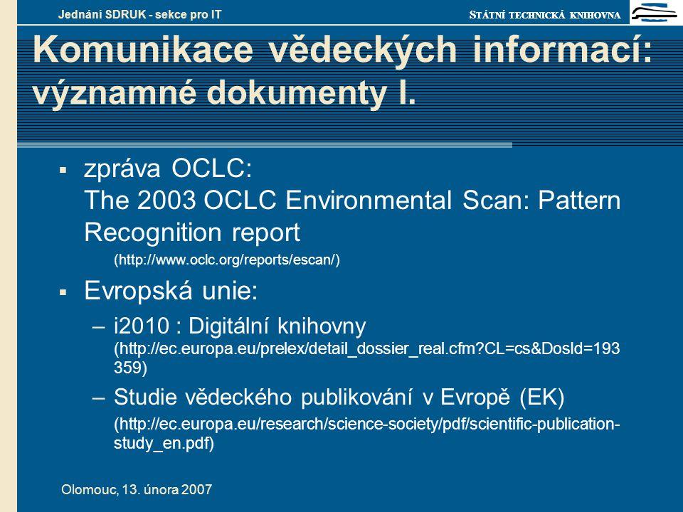S TÁTNÍ TECHNICKÁ KNIHOVNA Olomouc, 13. února 2007 Jednání SDRUK - sekce pro IT Komunikace vědeckých informací: významné dokumenty I.  zpráva OCLC: T