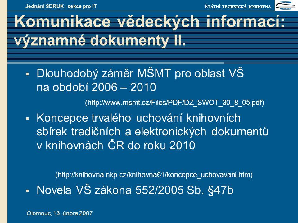 S TÁTNÍ TECHNICKÁ KNIHOVNA Olomouc, 13. února 2007 Jednání SDRUK - sekce pro IT Komunikace vědeckých informací: významné dokumenty II.  Dlouhodobý zá