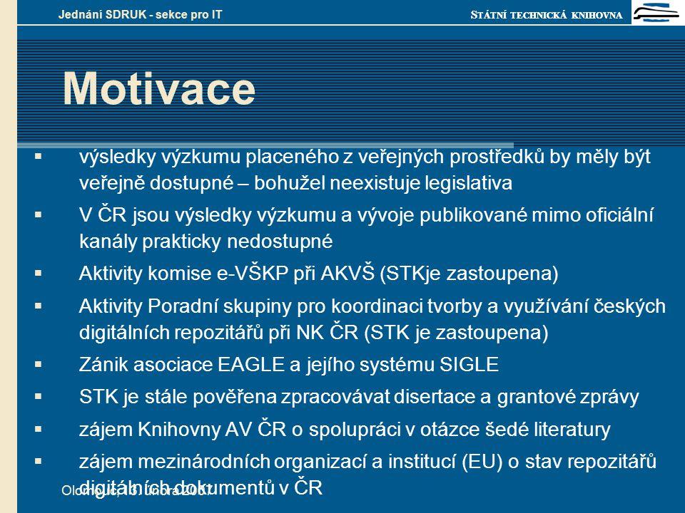 S TÁTNÍ TECHNICKÁ KNIHOVNA Olomouc, 13. února 2007 Jednání SDRUK - sekce pro IT Motivace  výsledky výzkumu placeného z veřejných prostředků by měly b