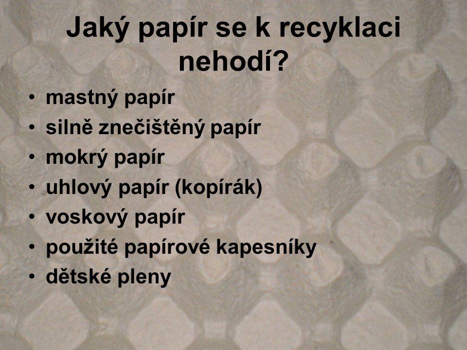 Jaký papír se k recyklaci nehodí? mastný papír silně znečištěný papír mokrý papír uhlový papír (kopírák) voskový papír použité papírové kapesníky děts