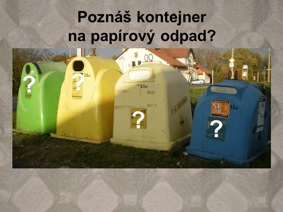 Poznáš kontejner na papírový odpad? ? ? ? ?