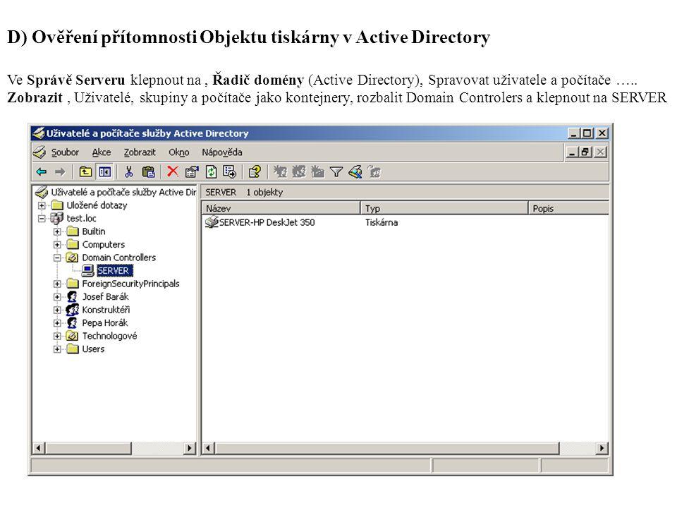 D) Ověření přítomnosti Objektu tiskárny v Active Directory Ve Správě Serveru klepnout na, Řadič domény (Active Directory), Spravovat uživatele a počítače …..