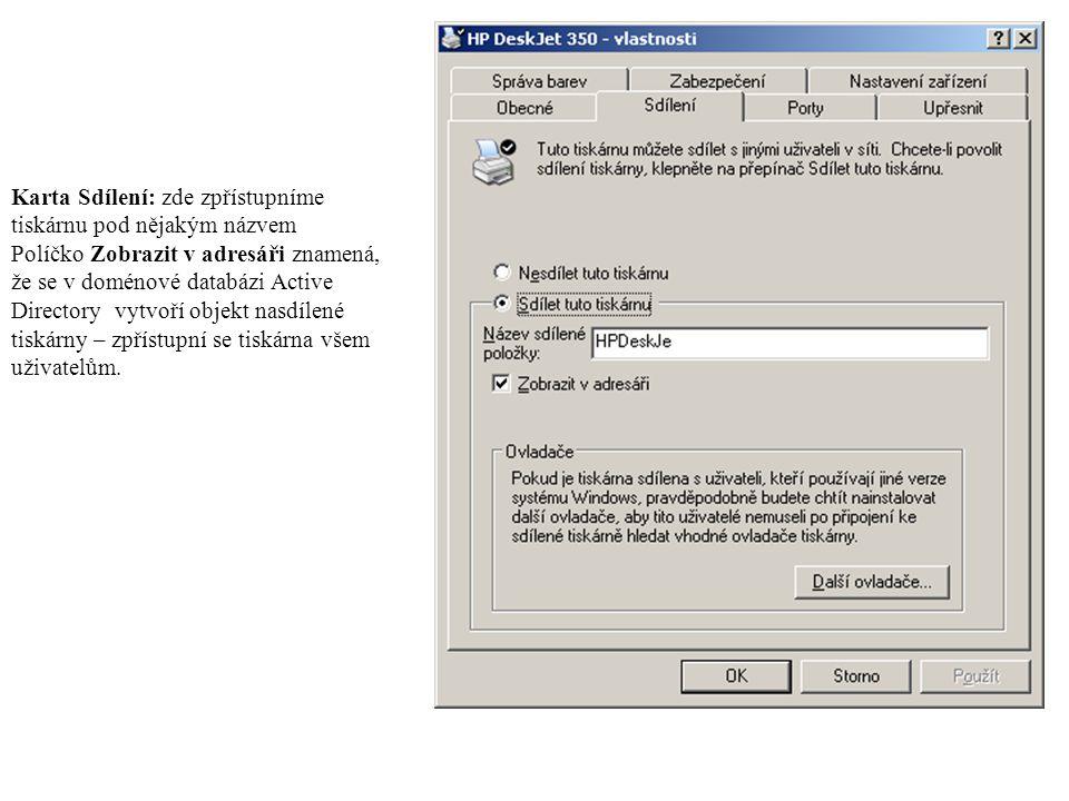 Karta Sdílení: zde zpřístupníme tiskárnu pod nějakým názvem Políčko Zobrazit v adresáři znamená, že se v doménové databázi Active Directory vytvoří objekt nasdílené tiskárny – zpřístupní se tiskárna všem uživatelům.