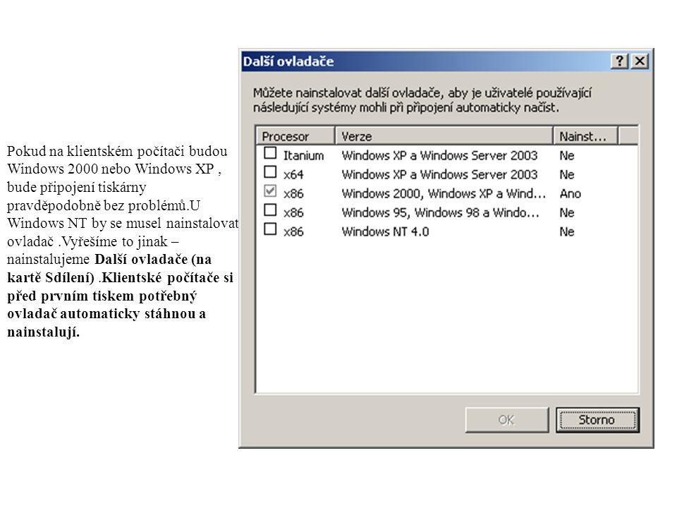 Pokud na klientském počítači budou Windows 2000 nebo Windows XP, bude připojení tiskárny pravděpodobně bez problémů.U Windows NT by se musel nainstalovat ovladač.Vyřešíme to jinak – nainstalujeme Další ovladače (na kartě Sdílení).Klientské počítače si před prvním tiskem potřebný ovladač automaticky stáhnou a nainstalují.