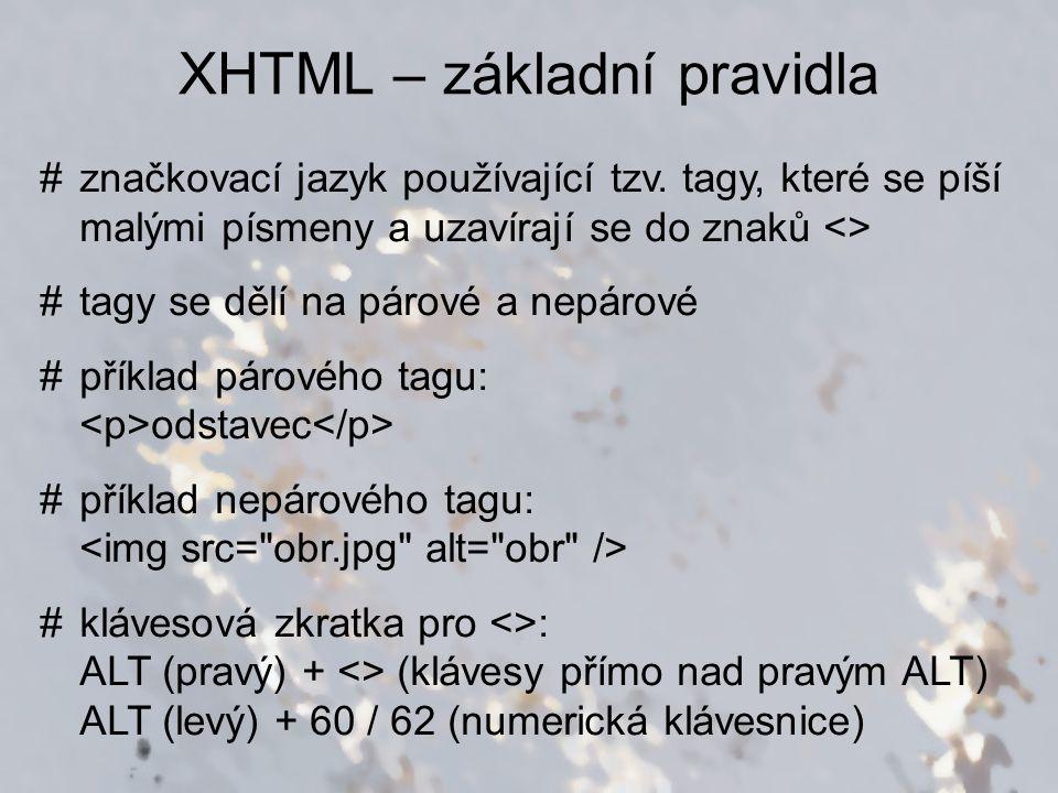 XHTML – základní pravidla #značkovací jazyk používající tzv. tagy, které se píší malými písmeny a uzavírají se do znaků <> #tagy se dělí na párové a n
