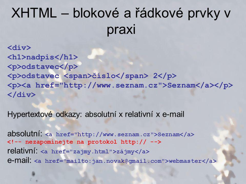 XHTML – blokové a řádkové prvky v praxi nadpis odstavec odstavec číslo 2 Seznam Hypertextové odkazy: absolutní x relativní x e-mail absolutní: Seznam