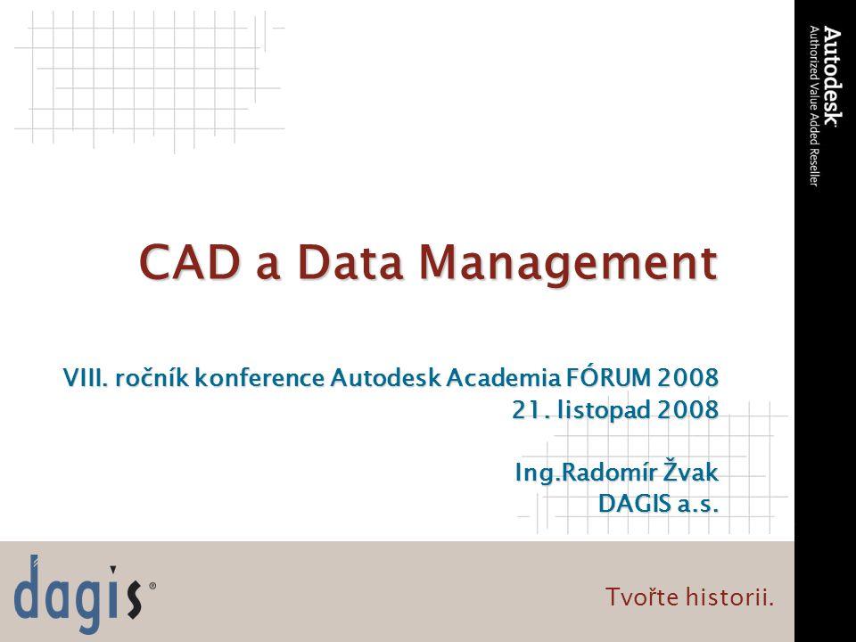 Tvo ř te historii. CAD a Data Management VIII. ročník konference Autodesk Academia FÓRUM 2008 21.