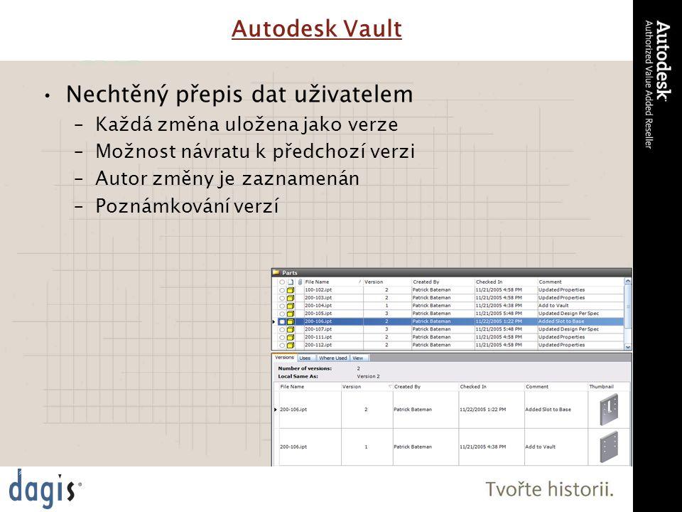 Autodesk Vault Nechtěný přepis dat uživatelem –Každá změna uložena jako verze –Možnost návratu k předchozí verzi –Autor změny je zaznamenán –Poznámkování verzí