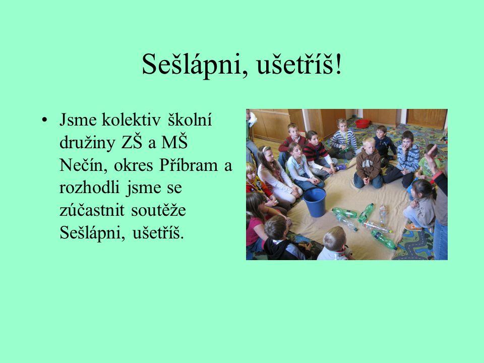 Sešlápni, ušetříš! Jsme kolektiv školní družiny ZŠ a MŠ Nečín, okres Příbram a rozhodli jsme se zúčastnit soutěže Sešlápni, ušetříš.