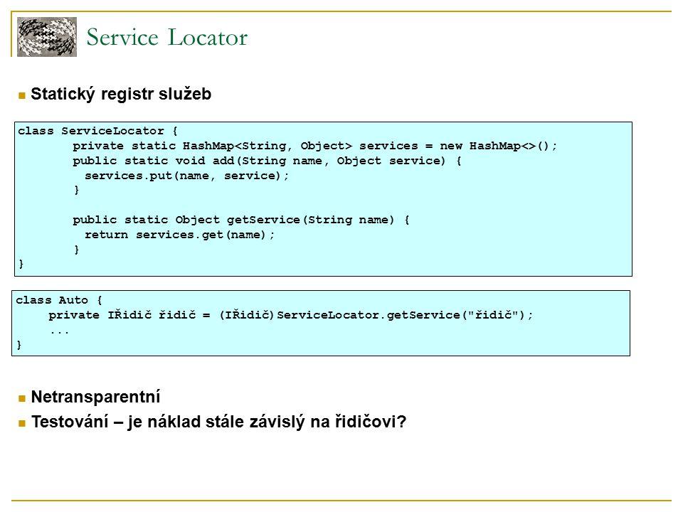Service Locator Statický registr služeb Netransparentní Testování – je náklad stále závislý na řidičovi? class ServiceLocator { private static HashMap