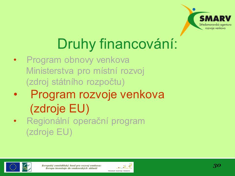 30 Druhy financování: Program obnovy venkova Ministerstva pro místní rozvoj (zdroj státního rozpočtu) Program rozvoje venkova (zdroje EU) Regionální o