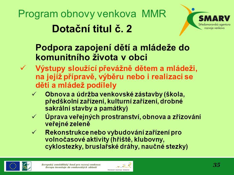 35 Program obnovy venkova MMR Dotační titul č. 2 Podpora zapojení dětí a mládeže do komunitního života v obci Výstupy sloužící převážně dětem a mládež