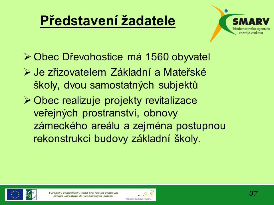 37  Obec Dřevohostice má 1560 obyvatel  Je zřizovatelem Základní a Mateřské školy, dvou samostatných subjektů  Obec realizuje projekty revitalizace