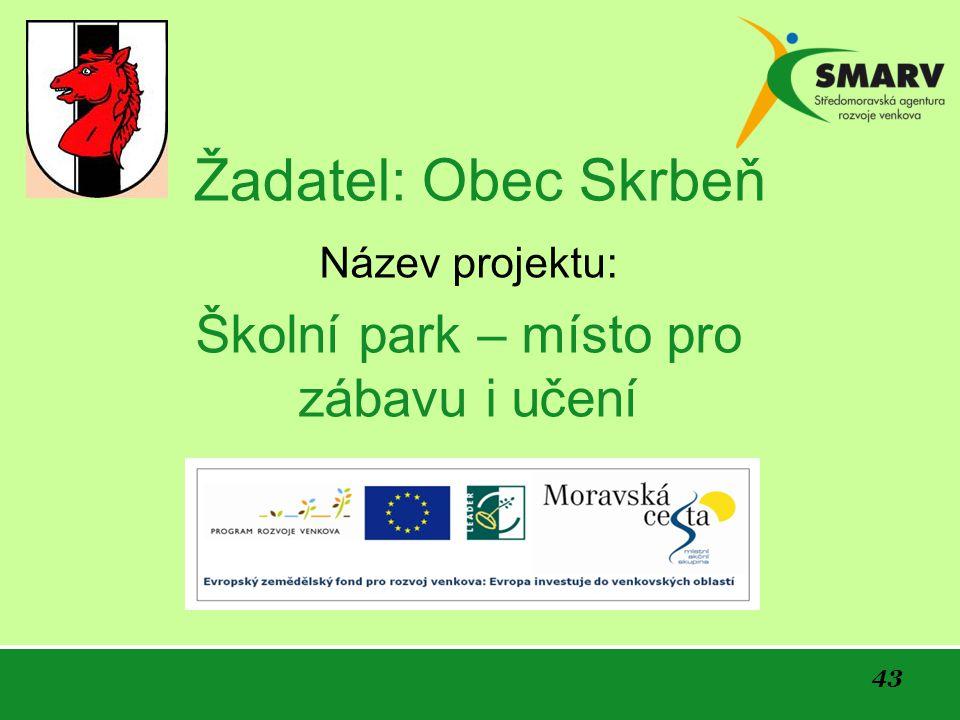 43 Žadatel: Obec Skrbeň Název projektu: Školní park – místo pro zábavu i učení