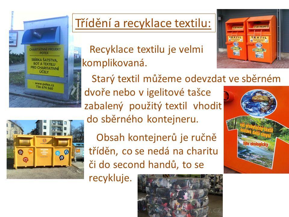 Třídění a recyklace textilu: Recyklace textilu je velmi komplikovaná. Starý textil můžeme odevzdat ve sběrném dvoře nebo v igelitové tašce zabalený po