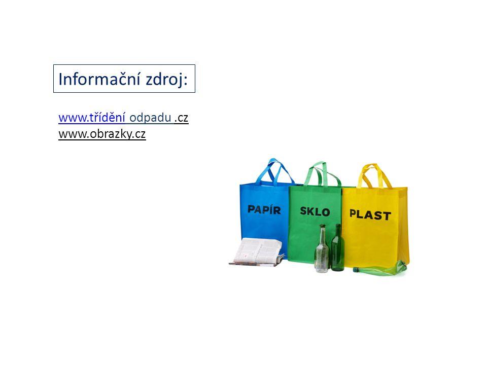 www.tříděníwww.třídění odpadu.cz www.obrazky.cz Informační zdroj: