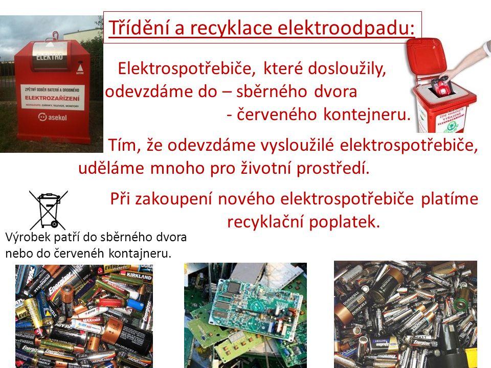 Třídění a recyklace elektroodpadu: Výrobek patří do sběrného dvora nebo do červenéh kontajneru. Elektrospotřebiče, které dosloužily, odevzdáme do – sb