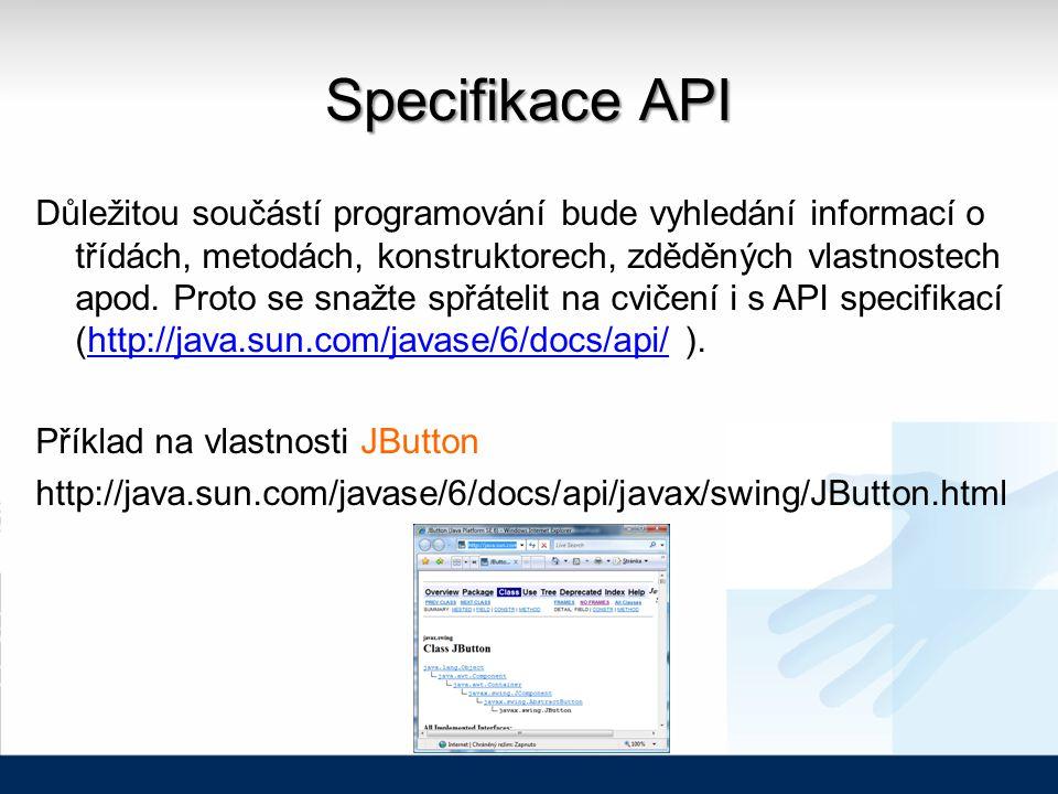 Specifikace API Důležitou součástí programování bude vyhledání informací o třídách, metodách, konstruktorech, zděděných vlastnostech apod.